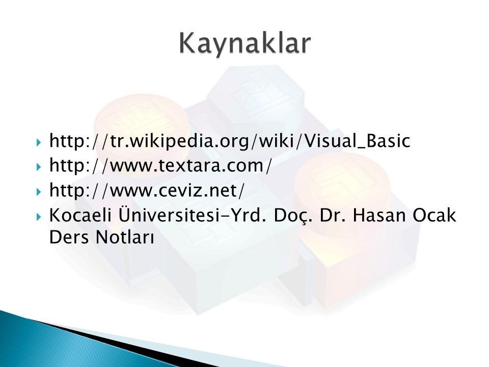  http://tr.wikipedia.org/wiki/Visual_Basic  http://www.textara.com/  http://www.ceviz.net/  Kocaeli Üniversitesi-Yrd. Doç. Dr. Hasan Ocak Ders Not