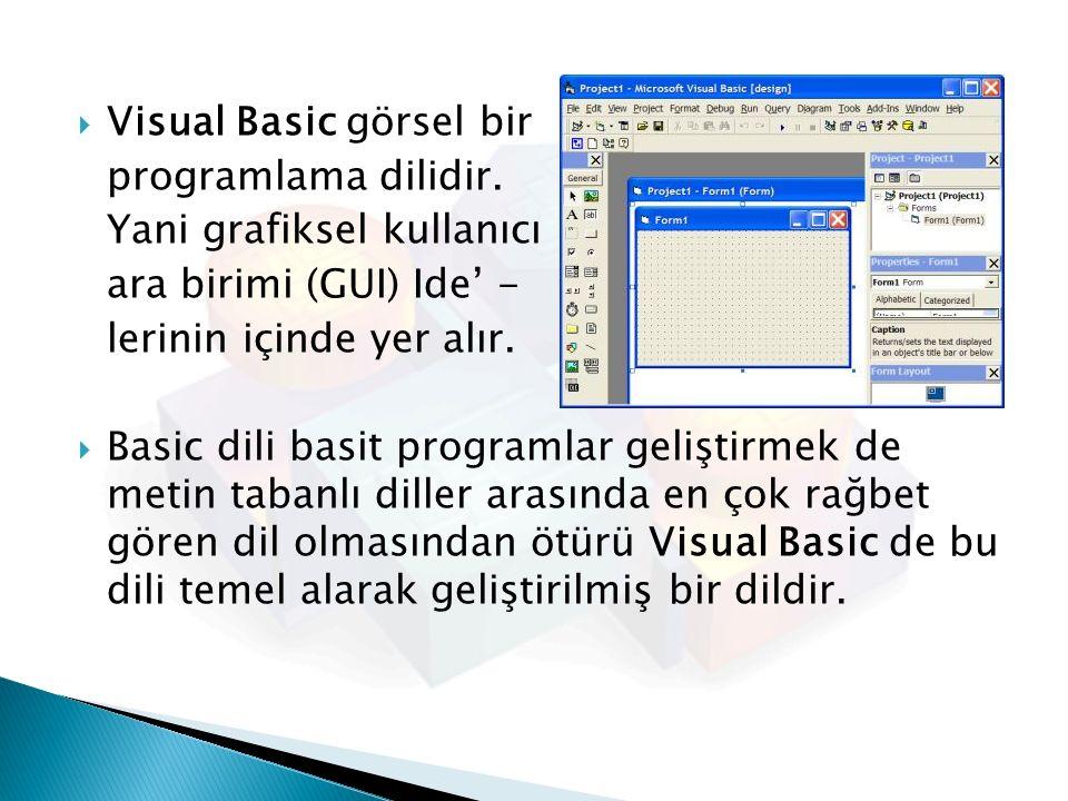  Visual Basic görsel bir programlama dilidir. Yani grafiksel kullanıcı ara birimi (GUI) Ide' - lerinin içinde yer alır.  Basic dili basit programlar
