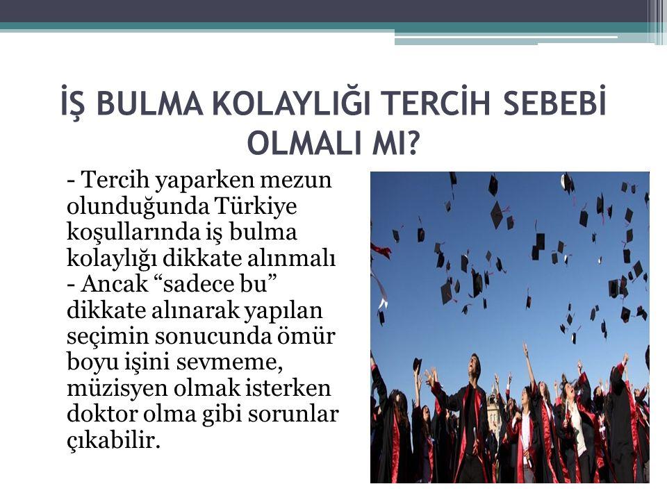 """İŞ BULMA KOLAYLIĞI TERCİH SEBEBİ OLMALI MI? - Tercih yaparken mezun olunduğunda Türkiye koşullarında iş bulma kolaylığı dikkate alınmalı - Ancak """"sade"""