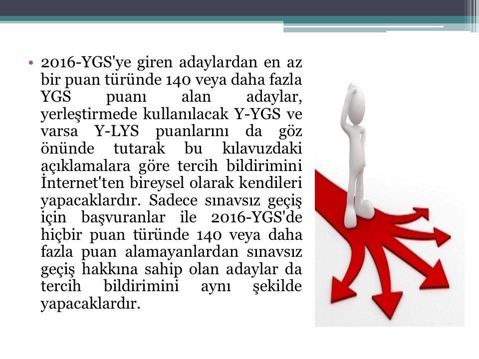 2016-YGS'ye giren adaylardan en az bir puan türünde 140 veya daha fazla YGS puanı alan adaylar, yerleştirmede kullanılacak Y-YGS ve varsa Y-LYS puanla