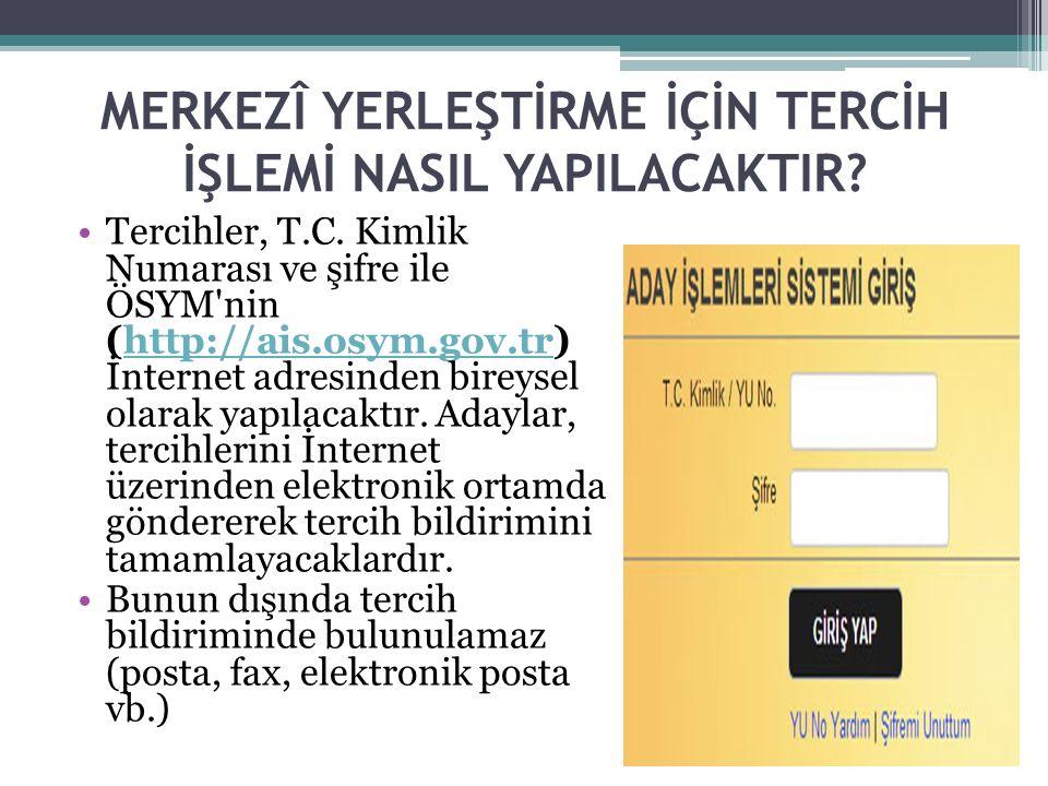 MERKEZÎ YERLEŞTİRME İÇİN TERCİH İŞLEMİ NASIL YAPILACAKTIR? Tercihler, T.C. Kimlik Numarası ve şifre ile ÖSYM'nin (http://ais.osym.gov.tr) İnternet adr