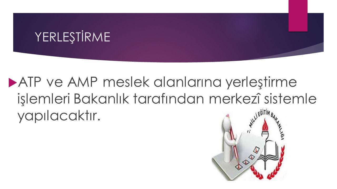 YERLEŞTİRME  ATP ve AMP meslek alanlarına yerleştirme işlemleri Bakanlık tarafından merkezî sistemle yapılacaktır.