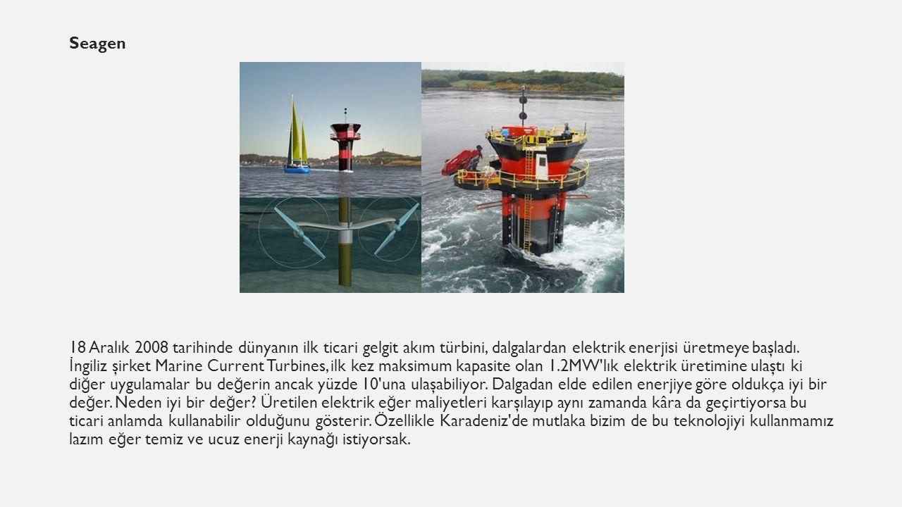 Seagen 18 Aralık 2008 tarihinde dünyanın ilk ticari gelgit akım türbini, dalgalardan elektrik enerjisi üretmeye başladı.