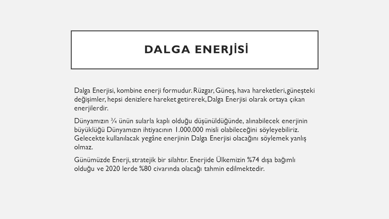 DALGA ENERJ İ S İ Dalga Enerjisi, kombine enerji formudur. Rüzgar, Güneş, hava hareketleri, güneşteki de ğ işimler, hepsi denizlere hareket getirerek,