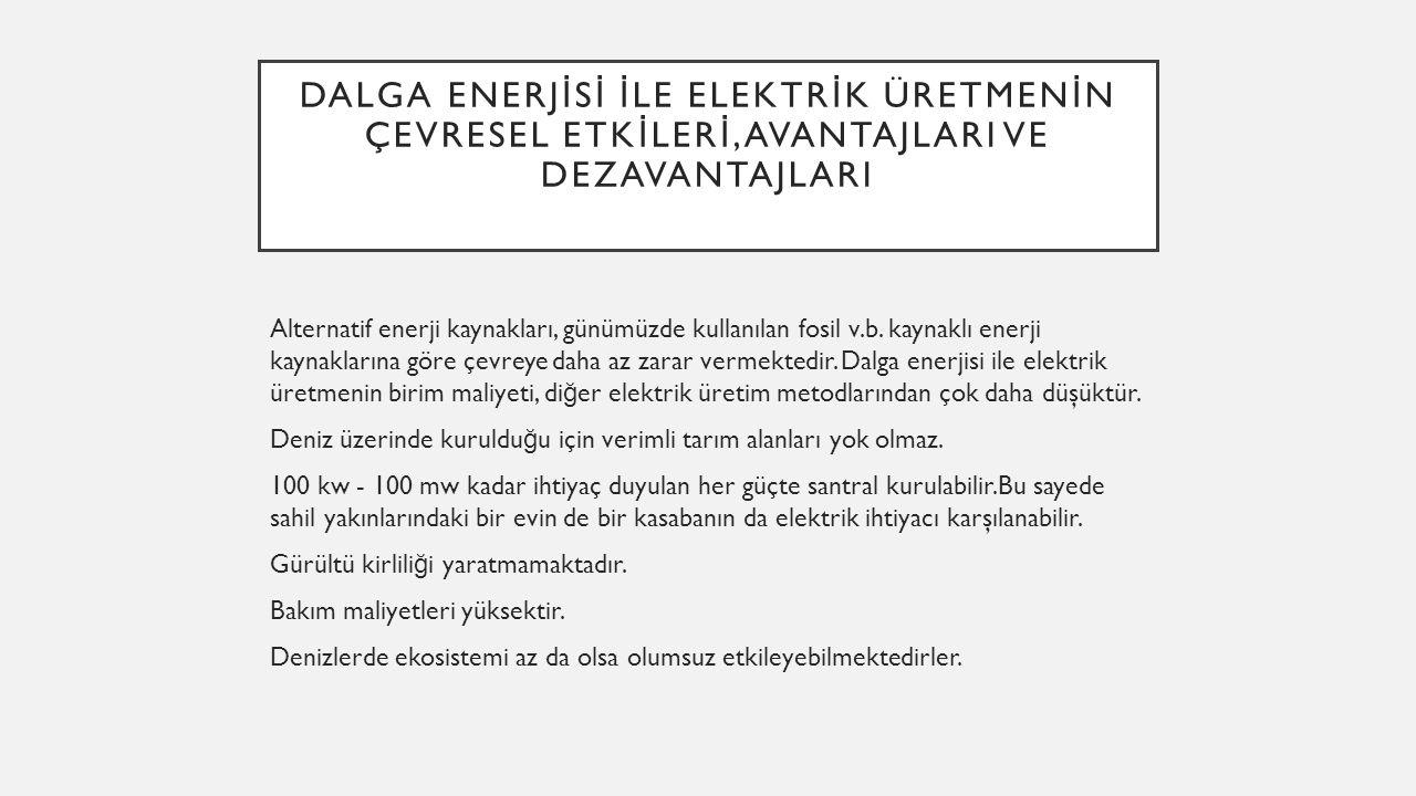 DALGA ENERJ İ S İ İ LE ELEKTR İ K ÜRETMEN İ N ÇEVRESEL ETK İ LER İ,AVANTAJLARI VE DEZAVANTAJLARI Alternatif enerji kaynakları, günümüzde kullanılan fo