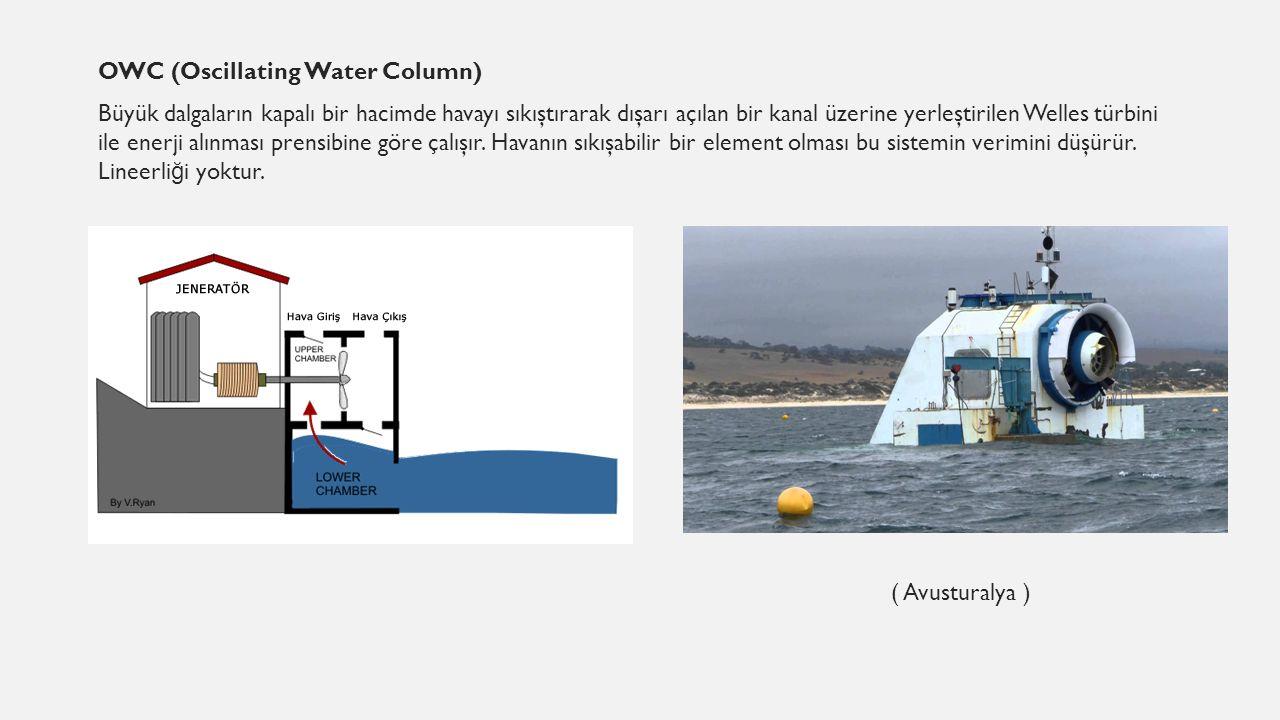 OWC (Oscillating Water Column) Büyük dalgaların kapalı bir hacimde havayı sıkıştırarak dışarı açılan bir kanal üzerine yerleştirilen Welles türbini ile enerji alınması prensibine göre çalışır.