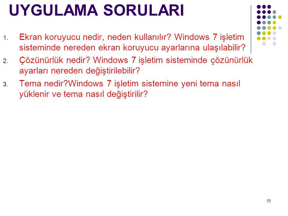 UYGULAMA SORULARI 1. Ekran koruyucu nedir, neden kullanılır? Windows 7 işletim sisteminde nereden ekran koruyucu ayarlarına ulaşılabilir? 2. Çözünürlü