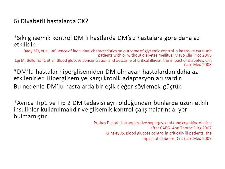 6) Diyabetli hastalarda GK? *Sıkı glisemik kontrol DM li hastlarda DM'siz hastalara göre daha az etkilidir. Rady MY, et al. Influence of individual ch