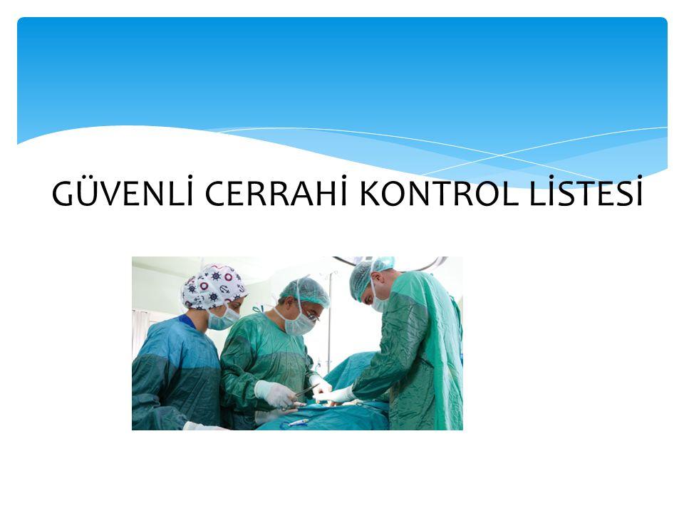AMAÇ Güvenli cerrahi kontrol listesini kullanımını ögrenmek HEDEF Güvenli cerrahi kontrolünün tanımını yapabilmek Güvenli cerrahi kontrol listesinin bölümlerini sıralayabilmek Bölümlerinin içeriğini söyleyebilmek