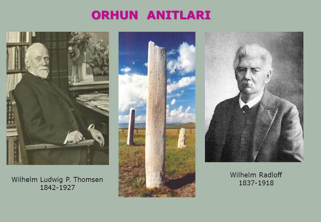 Wilhelm Ludwig P. Thomsen 1842-1927 Wilhelm Radloff 1837-1918 ORHUN ANITLARI