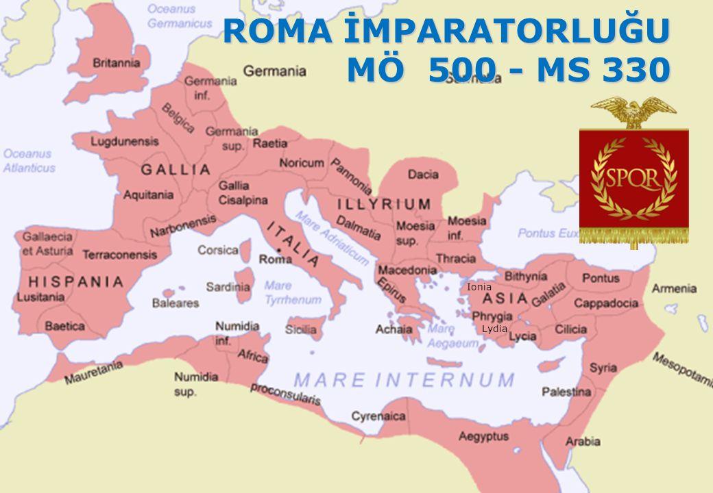 ROMA İMPARATORLUĞU MÖ 500 - MS 330 MÖ 500 - MS 330 Ionia Lydia