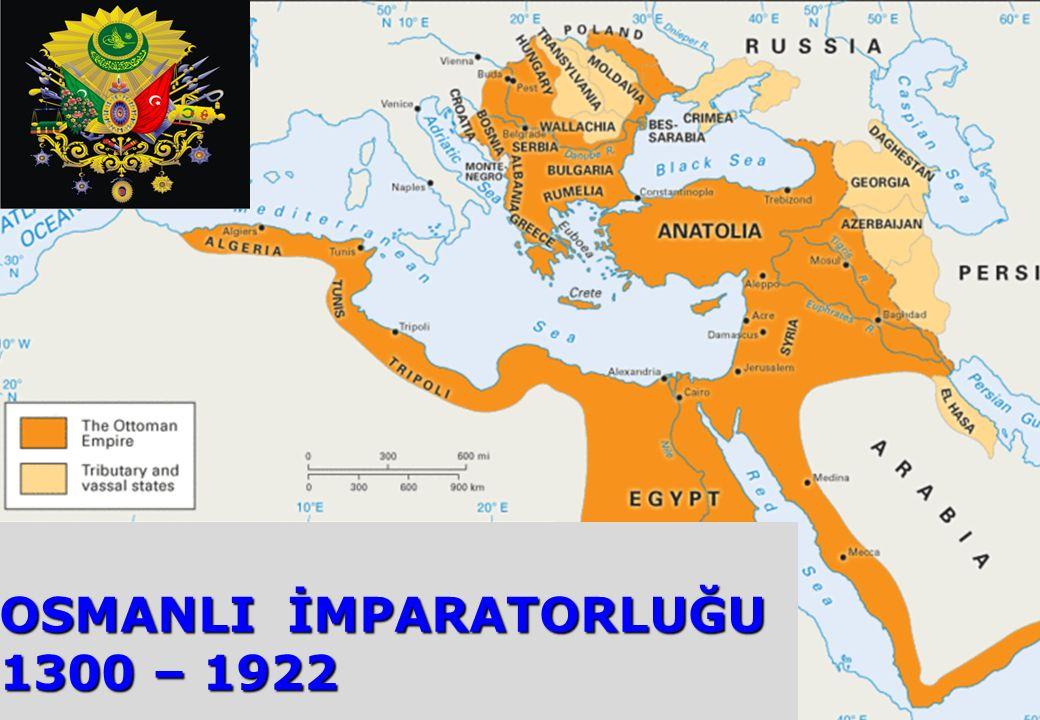 OSMANLI İMPARATORLUĞU 1300 – 1922