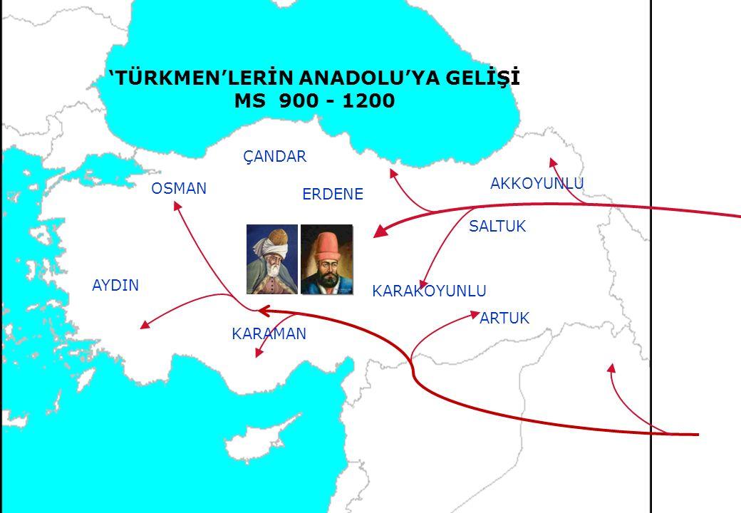 'TÜRKMEN'LERİN ANADOLU'YA GELİŞİ MS 900 - 1200 ÇANDAR KARAMAN AYDIN OSMAN ARTUK SALTUK AKKOYUNLU KARAKOYUNLU ERDENE