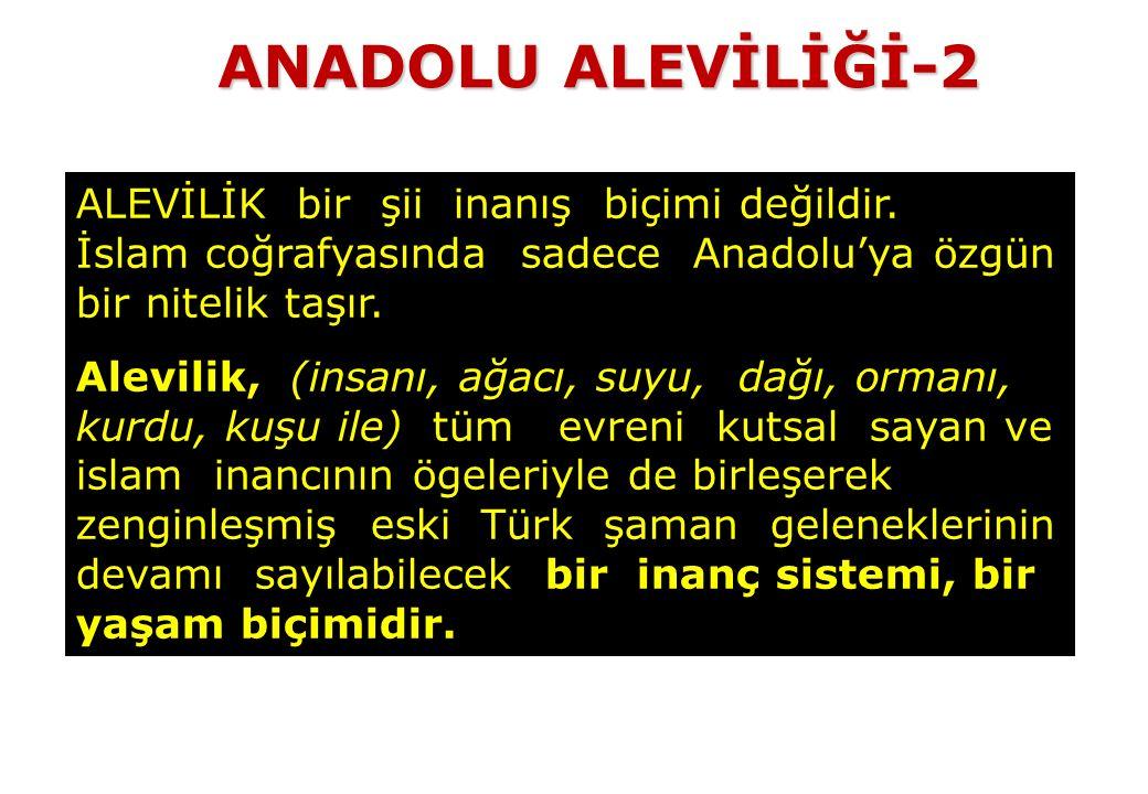 ALEVİLİK bir şii inanış biçimi değildir. İslam coğrafyasında sadece Anadolu'ya özgün bir nitelik taşır. Alevilik, (insanı, ağacı, suyu, dağı, ormanı,