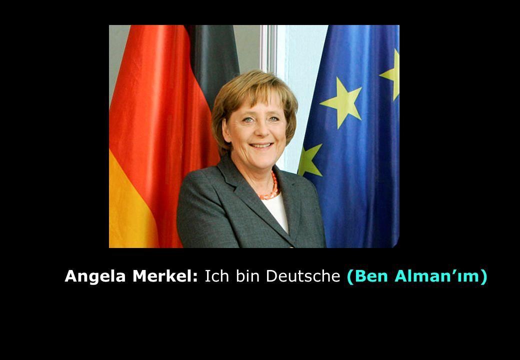 Angela Merkel: Ich bin Deutsche (Ben Alman'ım)