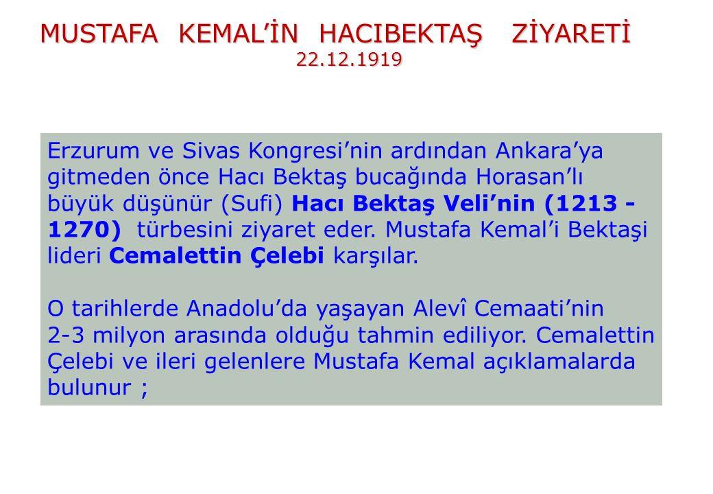 Erzurum ve Sivas Kongresi'nin ardından Ankara'ya gitmeden önce Hacı Bektaş bucağında Horasan'lı büyük düşünür (Sufi) Hacı Bektaş Veli'nin (1213 - 1270) türbesini ziyaret eder.