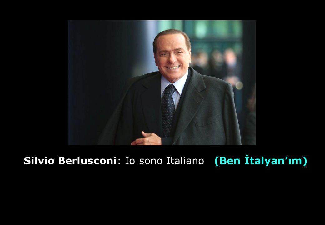 Silvio Berlusconi: Io sono Italianoo (Ben İtalyan'ım)