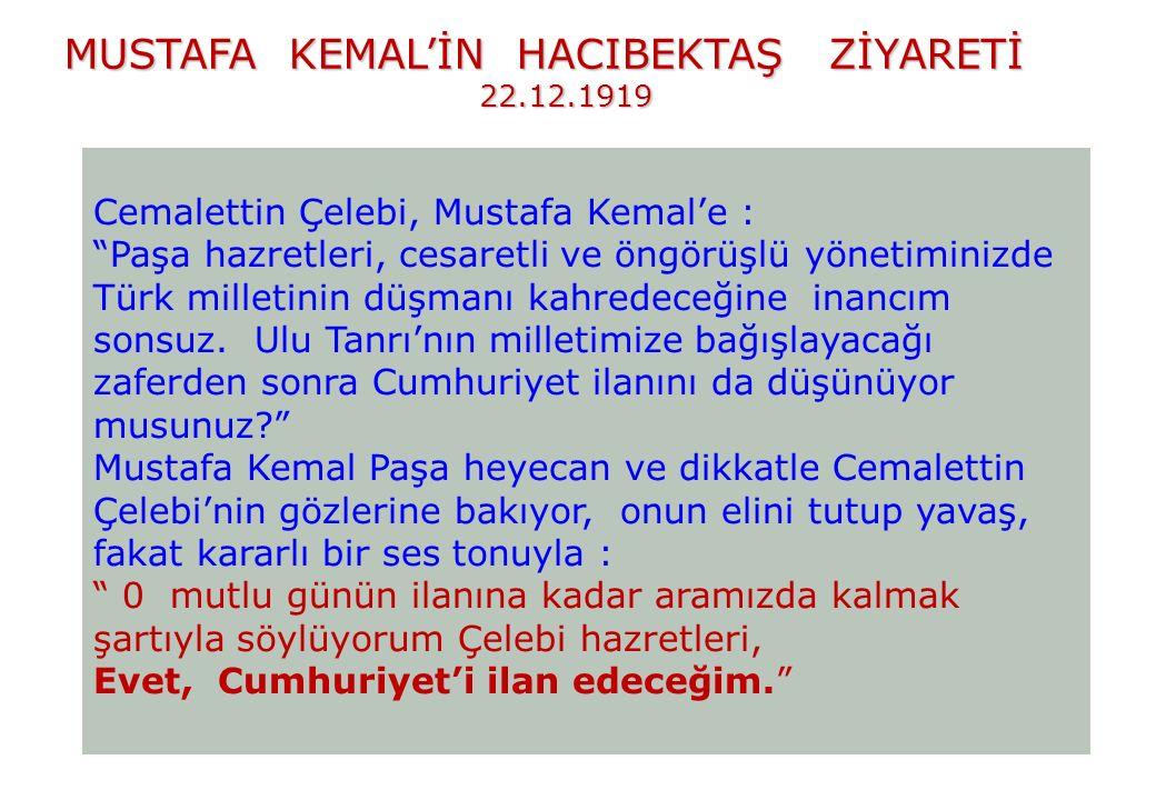 Cemalettin Çelebi, Mustafa Kemal'e : Paşa hazretleri, cesaretli ve öngörüşlü yönetiminizde Türk milletinin düşmanı kahredeceğine inancım sonsuz.