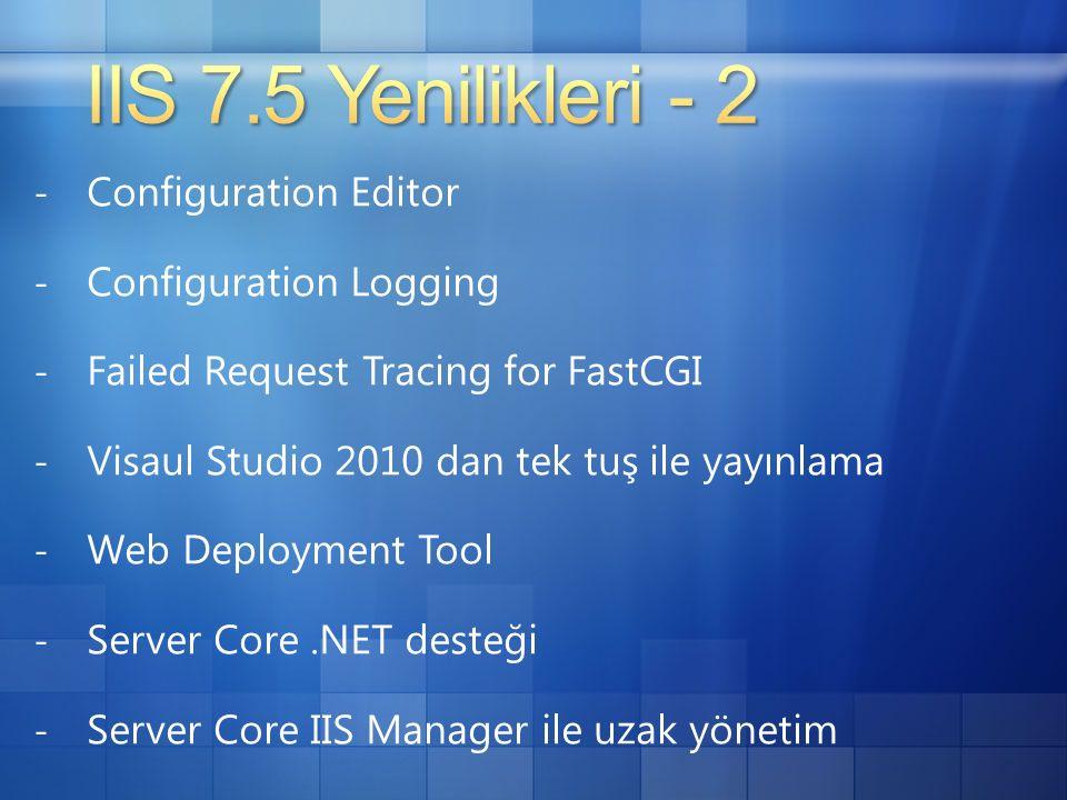 - Configuration Editor - Configuration Logging - Failed Request Tracing for FastCGI - Visaul Studio 2010 dan tek tuş ile yayınlama - Web Deployment Tool - Server Core.NET desteği - Server Core IIS Manager ile uzak yönetim