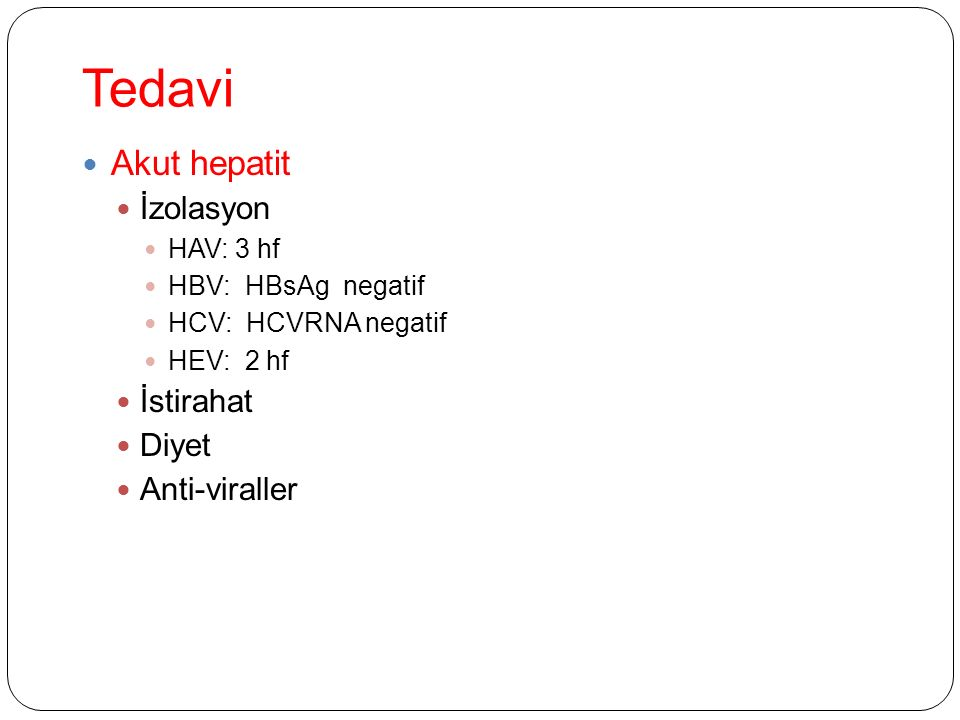 Tedavi Akut hepatit İzolasyon HAV: 3 hf HBV: HBsAg negatif HCV: HCVRNA negatif HEV: 2 hf İstirahat Diyet Anti-viraller