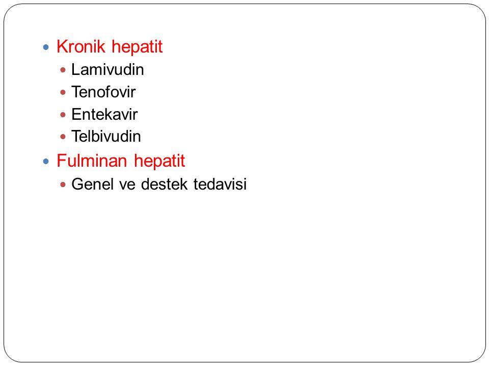 Kronik hepatit Lamivudin Tenofovir Entekavir Telbivudin Fulminan hepatit Genel ve destek tedavisi