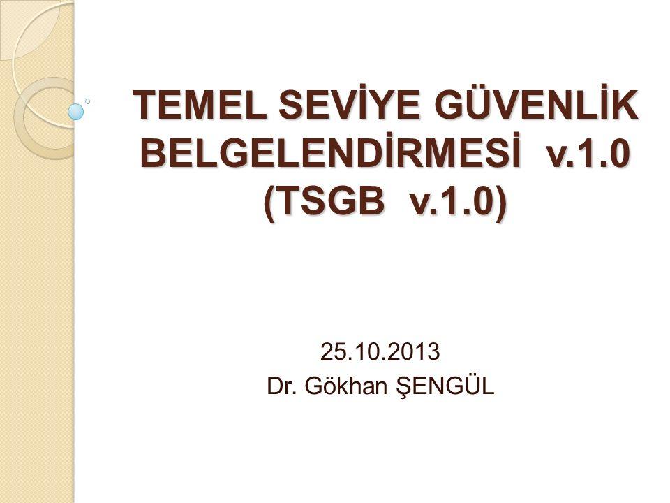 TEMEL SEVİYE GÜVENLİK BELGELENDİRMESİ v.1.0 (TSGB v.1.0) 25.10.2013 Dr. Gökhan ŞENGÜL