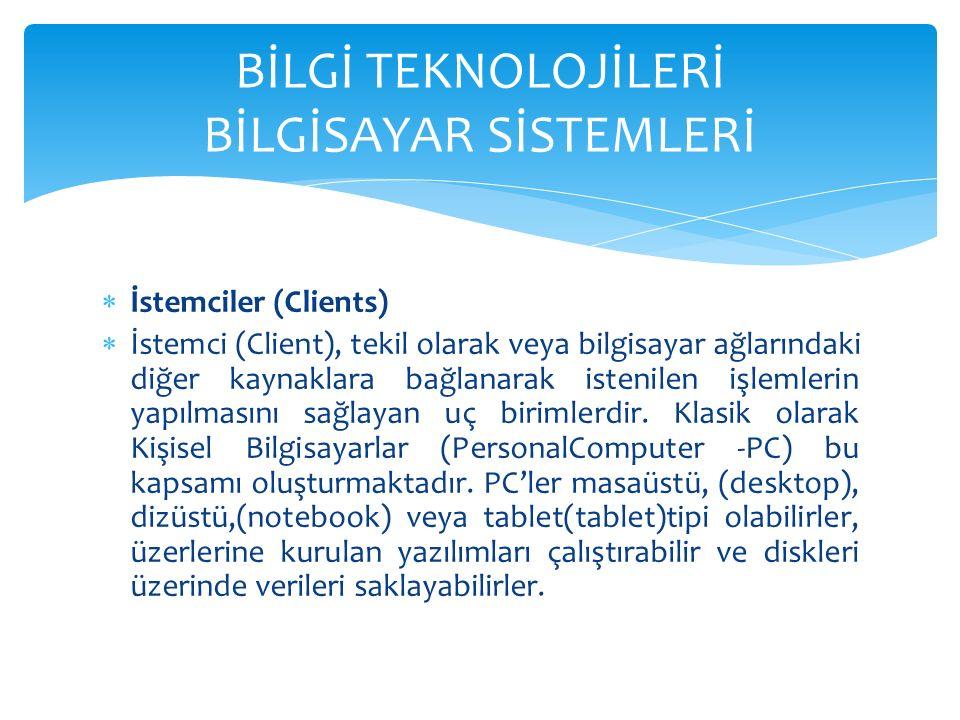  İstemciler (Clients)  İstemci (Client), tekil olarak veya bilgisayar ağlarındaki diğer kaynaklara bağlanarak istenilen işlemlerin yapılmasını sağlayan uç birimlerdir.