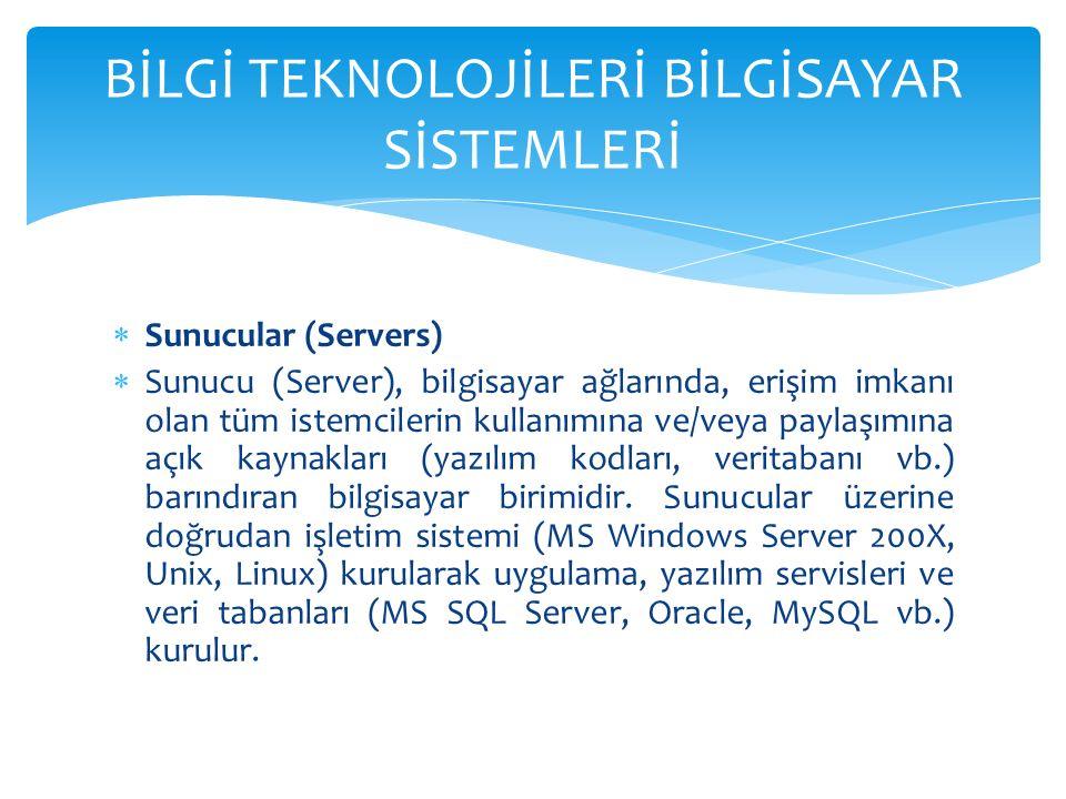  Sunucular (Servers)  Sunucu (Server), bilgisayar ağlarında, erişim imkanı olan tüm istemcilerin kullanımına ve/veya paylaşımına açık kaynakları (yazılım kodları, veritabanı vb.) barındıran bilgisayar birimidir.