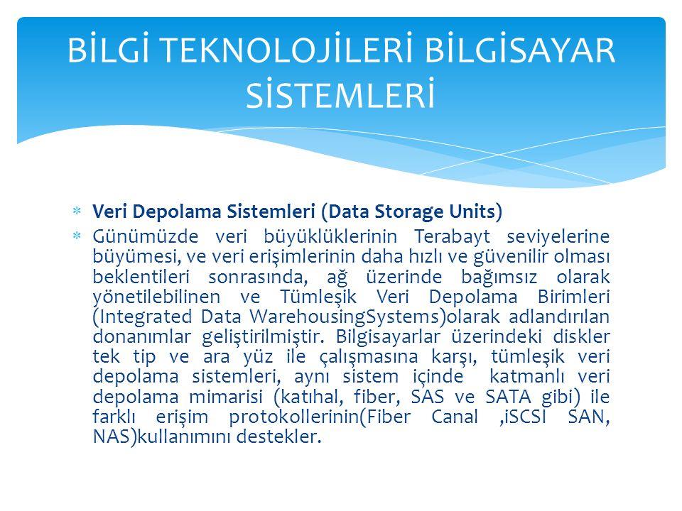  Veri Depolama Sistemleri (Data Storage Units)  Günümüzde veri büyüklüklerinin Terabayt seviyelerine büyümesi, ve veri erişimlerinin daha hızlı ve güvenilir olması beklentileri sonrasında, ağ üzerinde bağımsız olarak yönetilebilinen ve Tümleşik Veri Depolama Birimleri (Integrated Data WarehousingSystems)olarak adlandırılan donanımlar geliştirilmiştir.