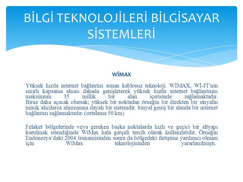 WİMAX Yüksek hızda ınternet bağlantısı sunan kablosuz teknoloji.
