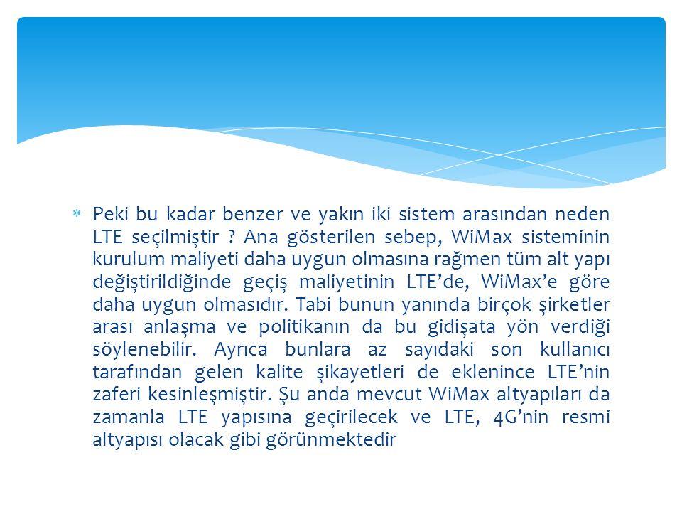  Peki bu kadar benzer ve yakın iki sistem arasından neden LTE seçilmiştir .