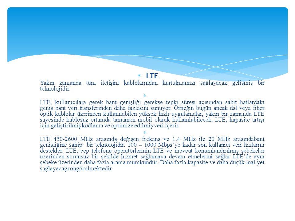  LTE Yakın zamanda tüm iletişim kablolarından kurtulmamızı sağlayacak gelişmiş bir teknolojidir.