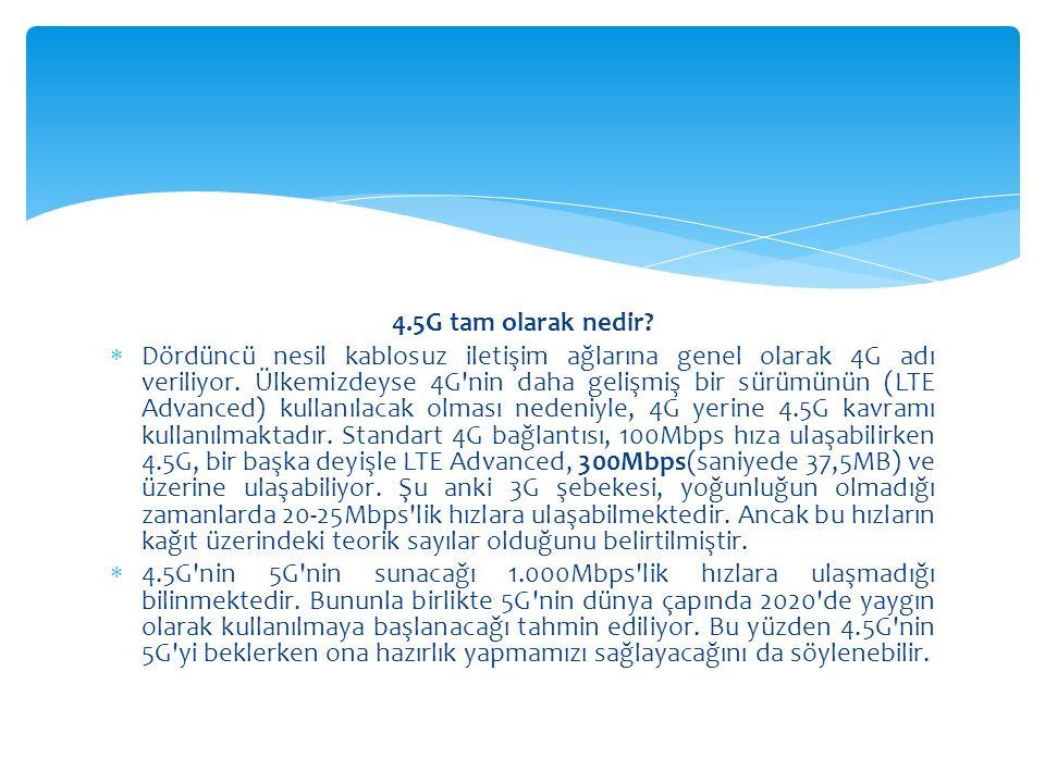 4.5G tam olarak nedir.  Dördüncü nesil kablosuz iletişim ağlarına genel olarak 4G adı veriliyor.
