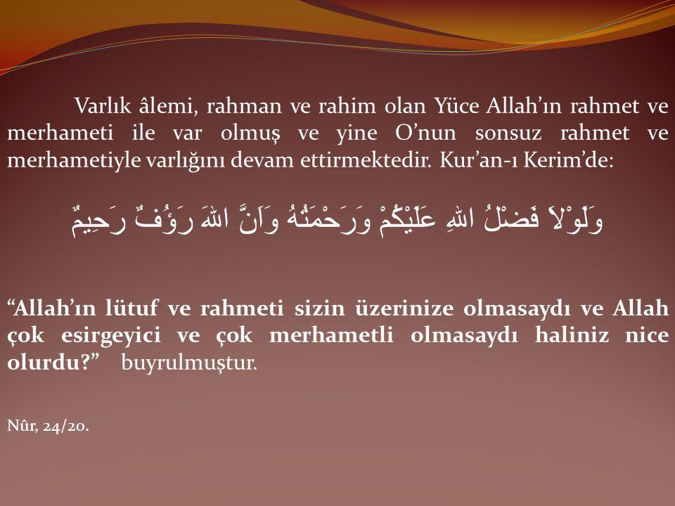 Varlık âlemi, rahman ve rahim olan Yüce Allah'ın rahmet ve merhameti ile var olmuş ve yine O'nun sonsuz rahmet ve merhametiyle varlığını devam ettirme