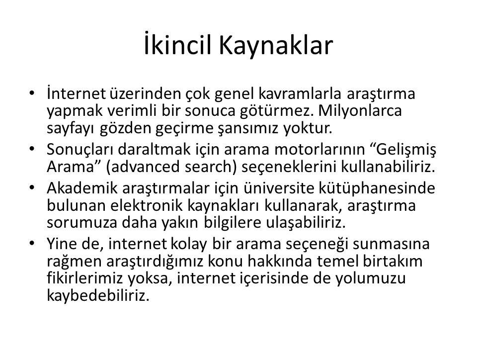 İkincil Kaynaklar İnternet üzerinden çok genel kavramlarla araştırma yapmak verimli bir sonuca götürmez.