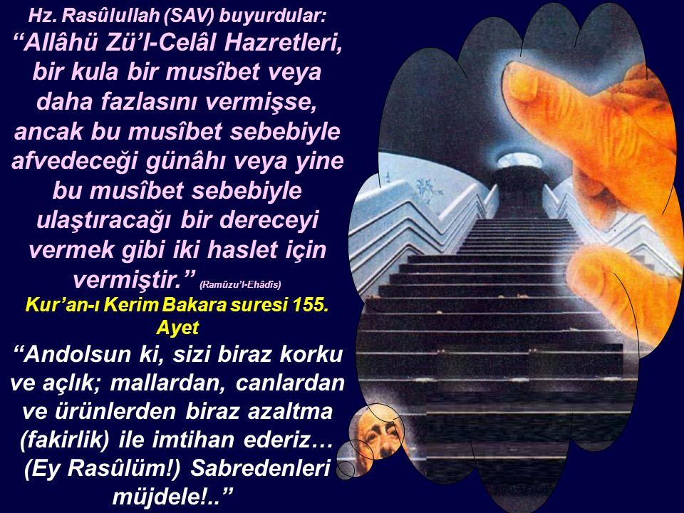 """Hz. Rasûlullah (SAV) buyurdular: """"Allâhü Zü'l-Celâl Hazretleri, bir kula bir musîbet veya daha fazlasını vermişse, ancak bu musîbet sebebiyle afvedece"""