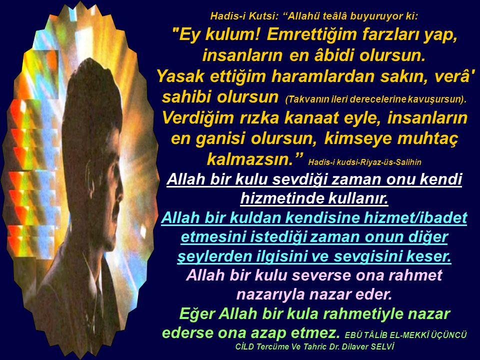 Hadis-i Kutsi: Allahü teâlâ buyuruyor ki: Ey kulum.