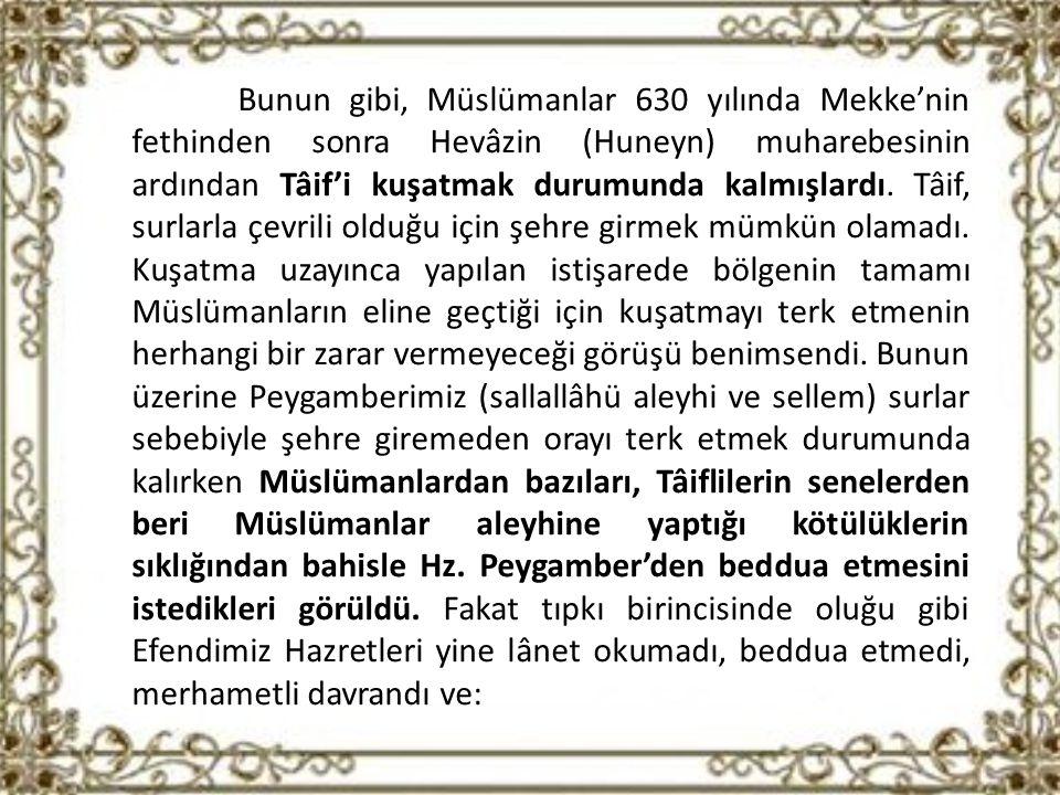 Bunun gibi, Müslümanlar 630 yılında Mekke'nin fethinden sonra Hevâzin (Huneyn) muharebesinin ardından Tâif'i kuşatmak durumunda kalmışlardı.