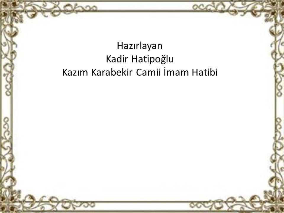 Hazırlayan Kadir Hatipoğlu Kazım Karabekir Camii İmam Hatibi