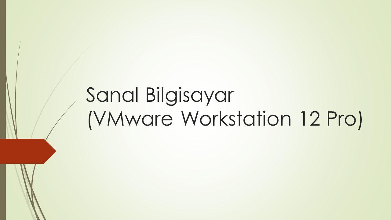 Sanal Bilgisayar (VMware Workstation 12 Pro)