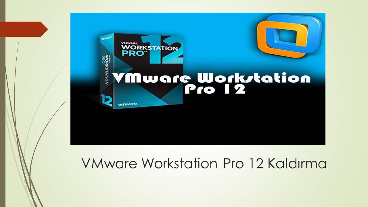 VMware Workstation Pro 12 Kaldırma