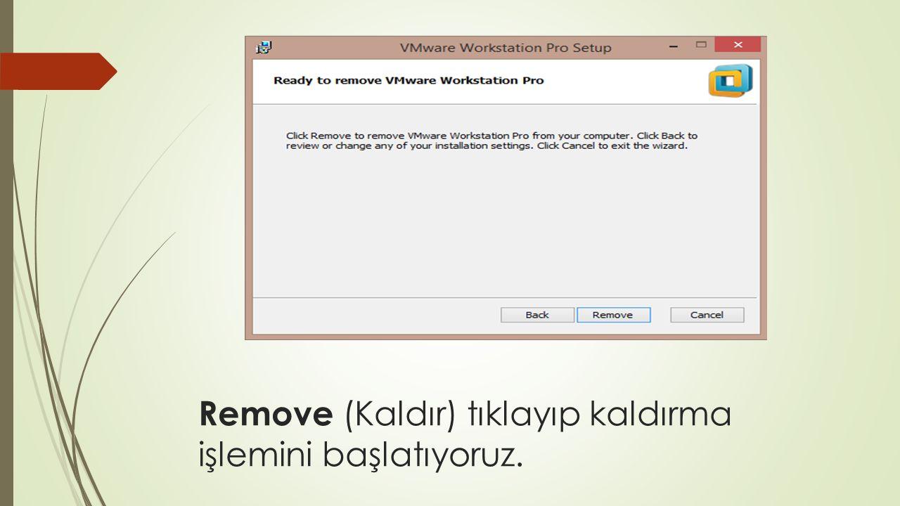 Remove (Kaldır) tıklayıp kaldırma işlemini başlatıyoruz.