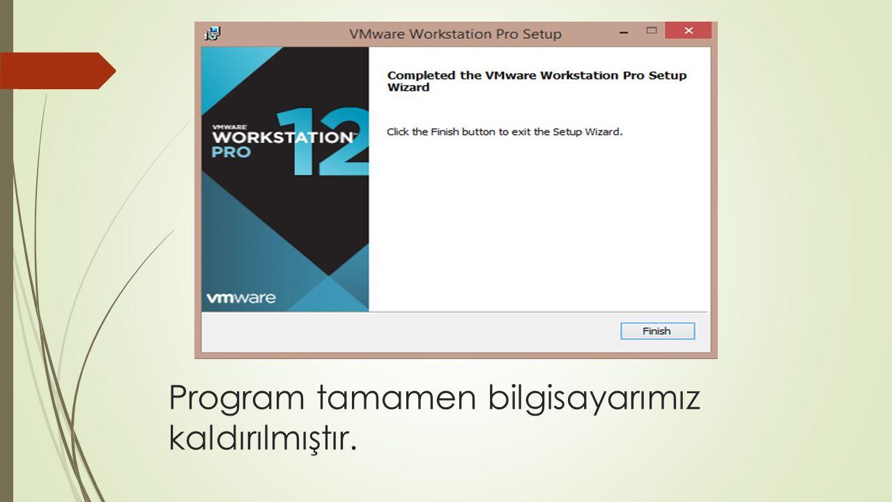 Program tamamen bilgisayarımız kaldırılmıştır.
