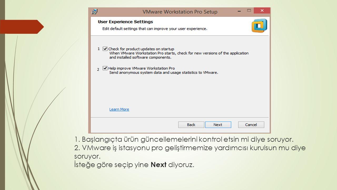 1. Başlangıçta ürün güncellemelerini kontrol etsin mi diye soruyor. 2. VMware iş istasyonu pro geliştirmemize yardımcısı kurulsun mu diye soruyor. İst