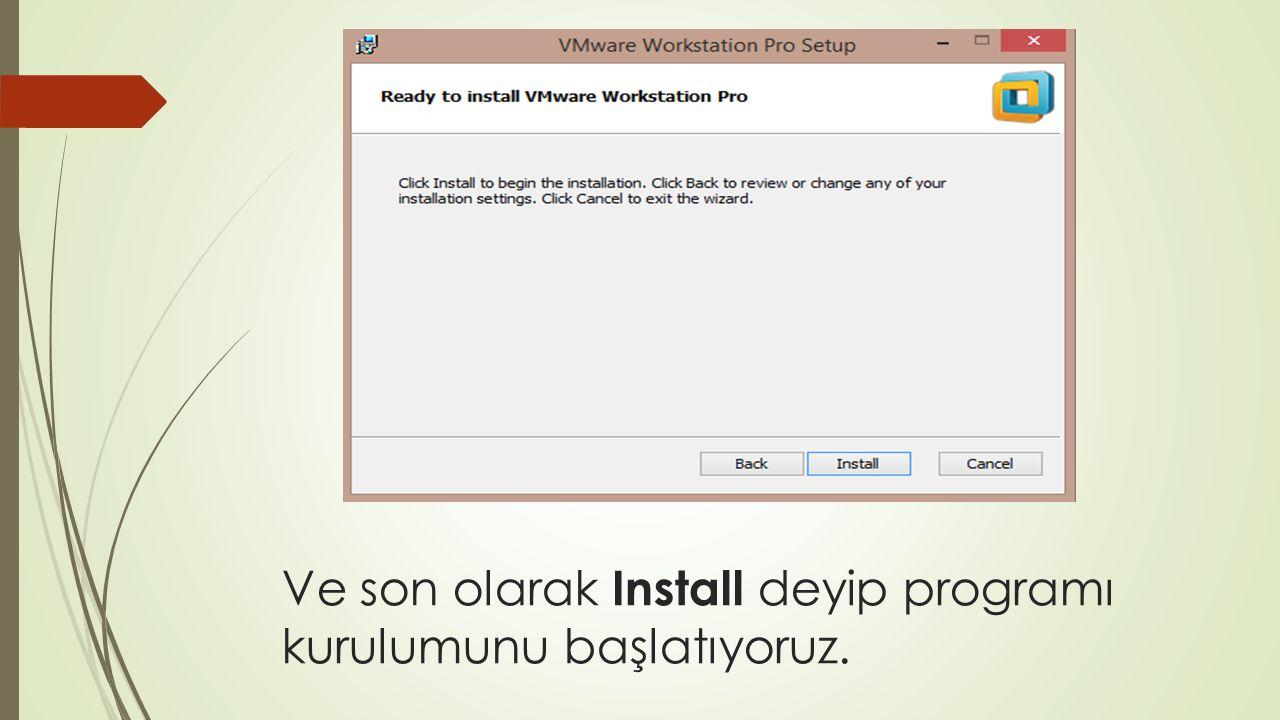 Ve son olarak Install deyip programı kurulumunu başlatıyoruz.