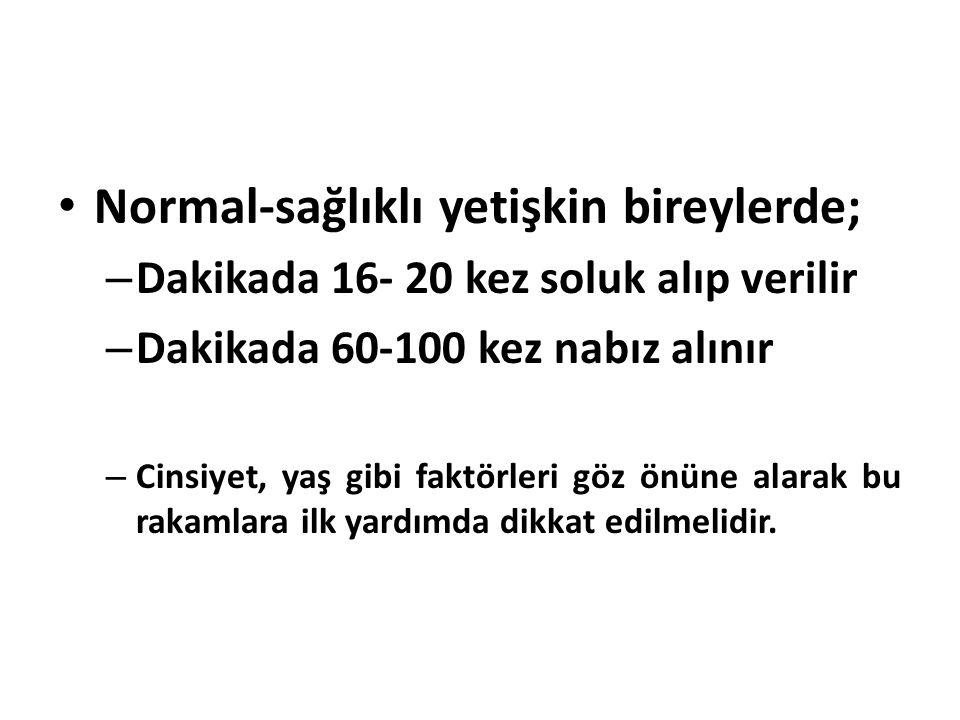 Normal-sağlıklı yetişkin bireylerde; – Dakikada 16- 20 kez soluk alıp verilir – Dakikada 60-100 kez nabız alınır – Cinsiyet, yaş gibi faktörleri göz ö