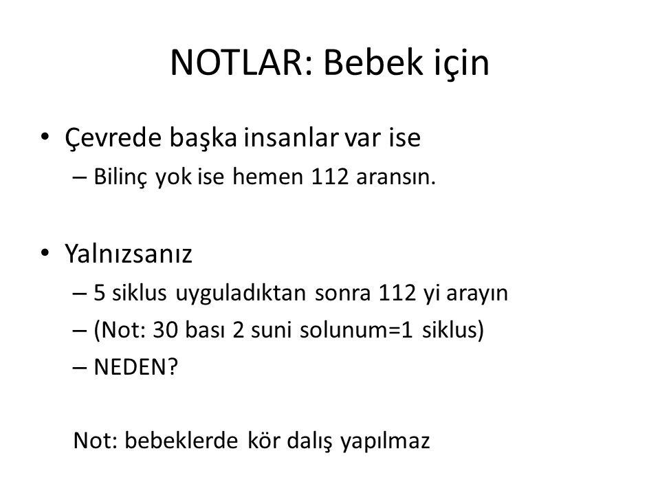 NOTLAR: Bebek için Çevrede başka insanlar var ise – Bilinç yok ise hemen 112 aransın. Yalnızsanız – 5 siklus uyguladıktan sonra 112 yi arayın – (Not: