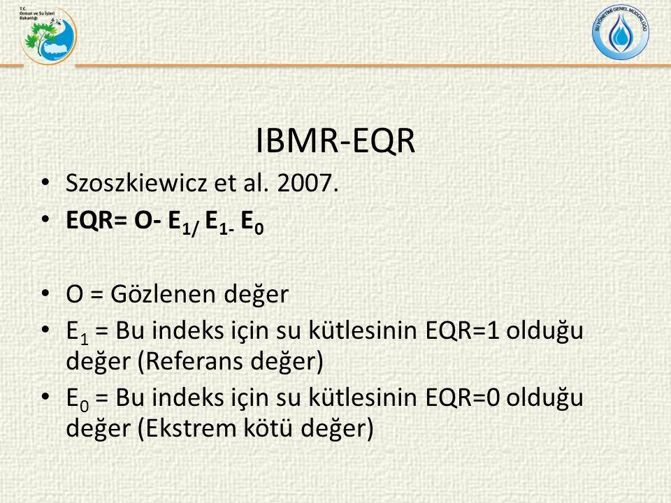 IBMR-EQR Szoszkiewicz et al. 2007. EQR= O- E 1/ E 1- E 0 O = Gözlenen değer E 1 = Bu indeks için su kütlesinin EQR=1 olduğu değer (Referans değer) E 0