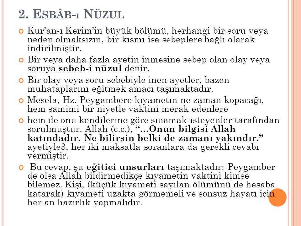 2. E SBÂB - ı N ÜZUL Kur'an-ı Kerim'in büyük bölümü, herhangi bir soru veya neden olmaksızın, bir kısmı ise sebeplere bağlı olarak indirilmiştir. Bir