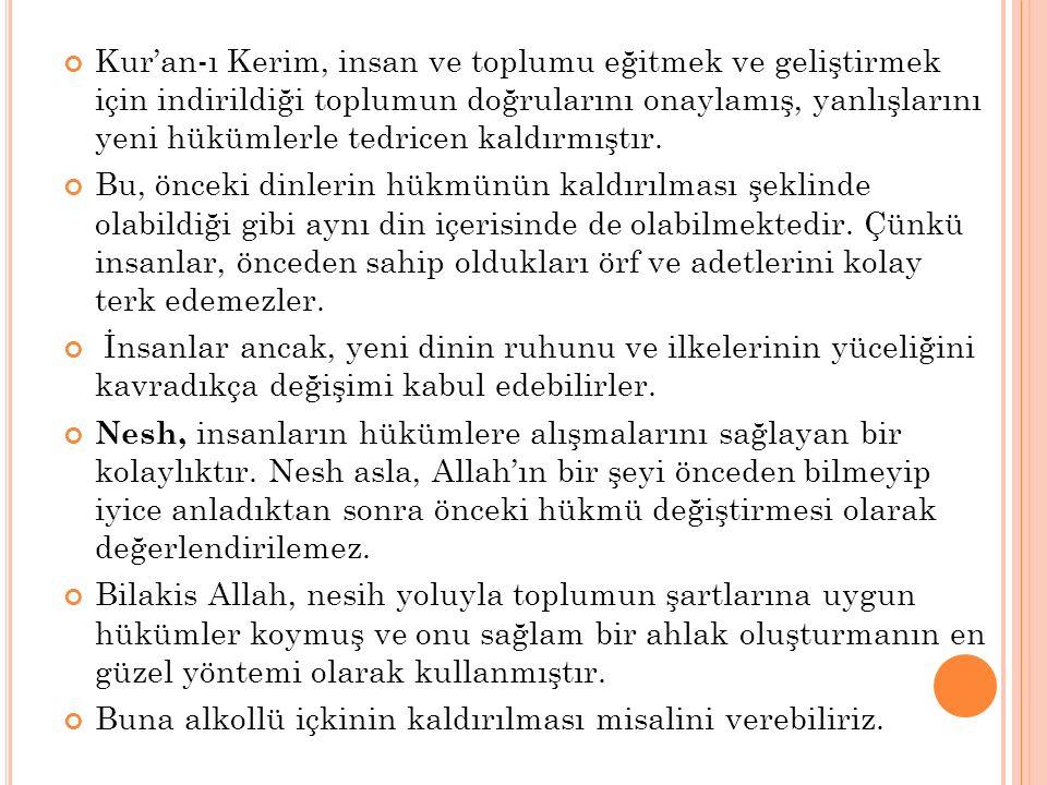Kur'an-ı Kerim, insan ve toplumu eğitmek ve geliştirmek için indirildiği toplumun doğrularını onaylamış, yanlışlarını yeni hükümlerle tedricen kaldırmıştır.